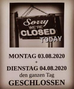 3.8.+4.8.2020 geschlossen